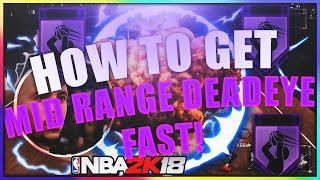 NBA 2K18 HOW TO GET MID RANGE  DEADEYE HOF* *THE FASTEST WAY POSSIBLE* *THE BEST METHOD IN THE GAME*