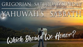 Gregorian Saturday/Sunday or Yahuwah's Sabbath: Which should we honor?
