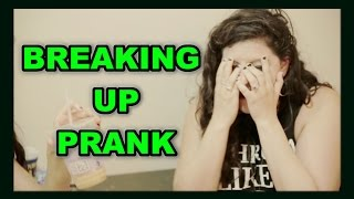 HOW TO BREAK UP PRANK (She's PISSED!)