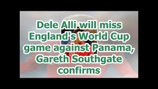 Dele Alli will miss England
