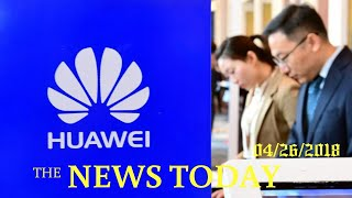 U.S. Probing Huawei For Possible Iran Sanctions Violations: Sources   News Today   04/26/2018  ...