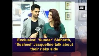 Exclusive! 'Sunder' Sidharth, 'Susheel' Jacqueline talk about their risky side (Part-1)