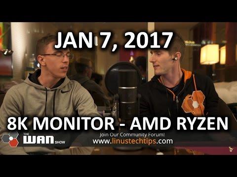 HANDS ON AMD RYZEN & DELL 8K MONITOR WAN Show January 6 2017