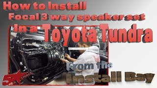 How To Install A Focal 3 Way Speaker Set In A New Toyota Tundra