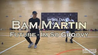 BAM MARTIN || Future - Im So Groovy || Worldwide Dance Camp 2017 || Russia