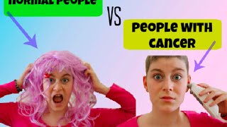 NORMAL PEOPLE VS PEOPLE WITH CANCER // SOPH FIA