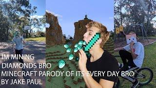I'M MINING DIAMONDS BRO / MINECRAFT PARODY OF ITS EVERY DAY BRO BY JAKE PAUL