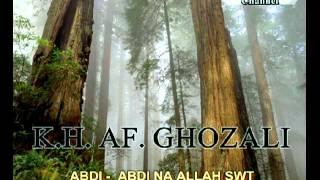 K.H. GHOZALI  Abdi Abdi na Allah SWT part 1