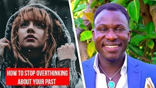 How to Stop Overthinking About Something You Did In Your Past
