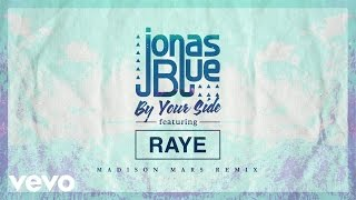 Jonas Blue - By Your Side (Madison Mars Remix) ft. RAYE