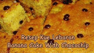 Resep Kue Lebaran Banana Cake With Chocochip