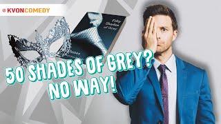 """50 Shades of Grey?! (Comedian K-von says, """"NO WAY"""")"""