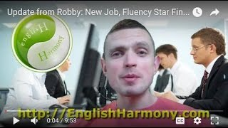 Update from Robby: New Job, Fluency Star Finished, Spoken English Self-practice On a Daily Basis!