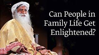 Can People in Family Life Get Enlightened? | Sadhguru