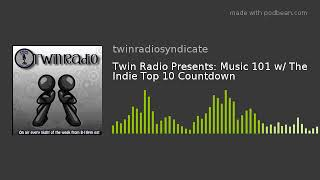 Twin Radio Presents: Music 101 W/ The Indie Top 10 Countdown