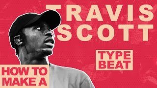 MAKING A BEAT FOR TRAVIS SCOTT FROM SCRATCH | HOW TO MAKE A TRAVIS SCOTT TYPE BEAT