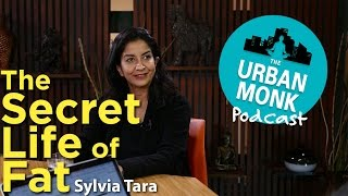 The Urban Monk – The Secret Life of Fat with Guest Sylvia Tara