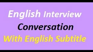 English Interview Conversation - English Interview with English Subtitles Interview Preparation