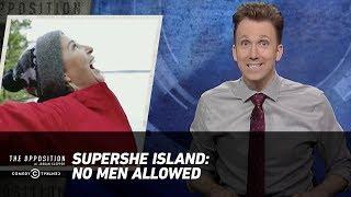 SuperShe Island: No Men Allowed - The Opposition w/ Jordan Klepper
