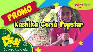 Didi & Friends: [Promo Astro First] Kashika Ceria Popstar