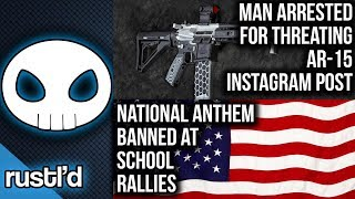 Man arrested for threatening AR-15 insta post, Anthem banned at rallies  & more - Rustl