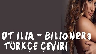 Otilia - Bilionera Türkçe Çeviri - Turkish Translation
