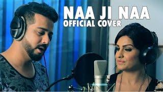 Sehdeep Ramuwalia & Himanshi Khurana | Naa Ji Naa | Official Cover