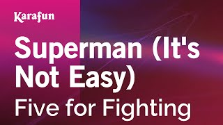 Karaoke Superman (It's Not Easy) - Five for Fighting *