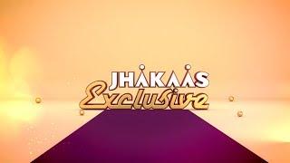 JHAKAAS EXCLUSIVE