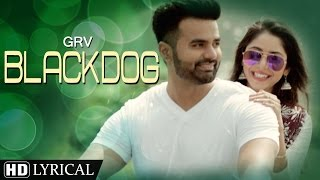 New Punjabi Songs 2016 | Blackdog | Lyrical Video | GRV | Latest Punjabi Songs 2016