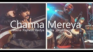 Channa Mereya   Rajhesh Vaidya FT Jomy George / Veena Tabla cover