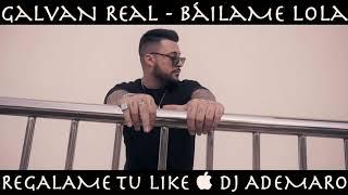 GALVAN REAL _ Báilame Lola _ DJ ADEMARO