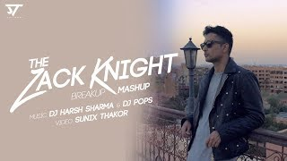 The Zack Knight's Break Up Mashup - Dj Harsh Sharma X Dj Pops