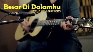 Besar Di Dalamku - True Worshippers - FAVOR