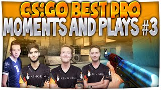 CS:GO - Best Moments/Plays in PRO MATCHES EVER! #3 (Amazing/Insane Plays)