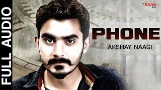 Phone || Akshay Naagi || Full Audio || Latest Punjabi Songs 2016