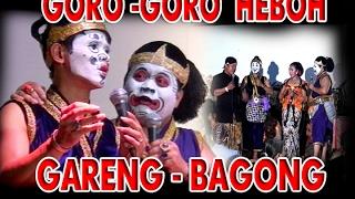 GORO GORO  HEBOH GARENG - BAGONG KOCAK WAYANG KULIT