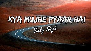 Kya Mujhe Pyaar Hai Whatsapp Status | Vicky Singh | Latest Love Song Whatsapp Status | 2019 |