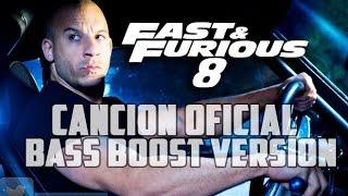 Rapido y Furioso 8 BASS BOOST VERSION | CANCION OFICIAL