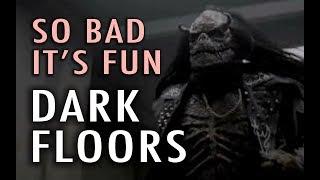 So Bad It's Fun: Dark Floors (2008)