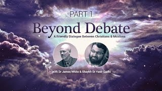 Christian Muslim Dialogue Pt.1 | Dr. James White & Dr. Yasir Qadhi