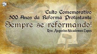 Sempre se reformando! | Rev. Augustus Nicodemus Lopes