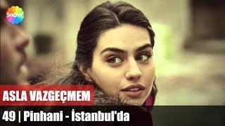 Pinhani - İstanbul'da | Asla Vazgeçmem 49.Bölüm
