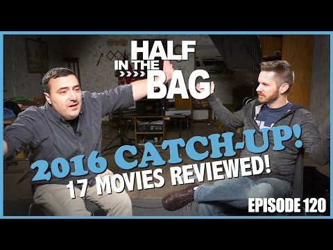 Half in the Bag Episode 120 2016 Movie Catch up