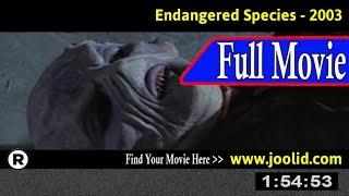 Watch: Endangered Species (2003) Full Movie Online
