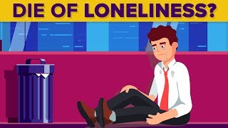Can You Die of Loneliness?