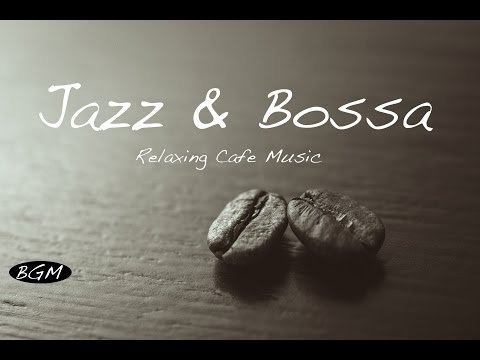 Jazz & Bossa Nova Instrumental Cafe Music Background Chill Out Music For Work Study Relax
