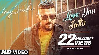 Garry Sandhu: Love You Jatta (Full Song) Rahul Sathu | Latest Songs 2018