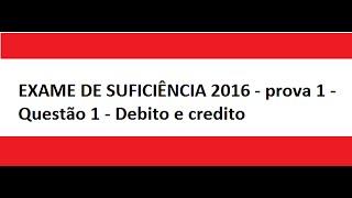 EXAME DE SUFICIÊNCIA 2016 - prova 1 - Questão 1 - Debito e credito