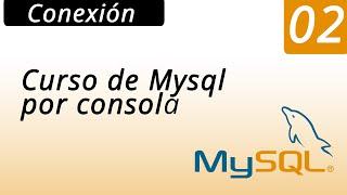 02.- Curso de Mysql por consola - Conexión